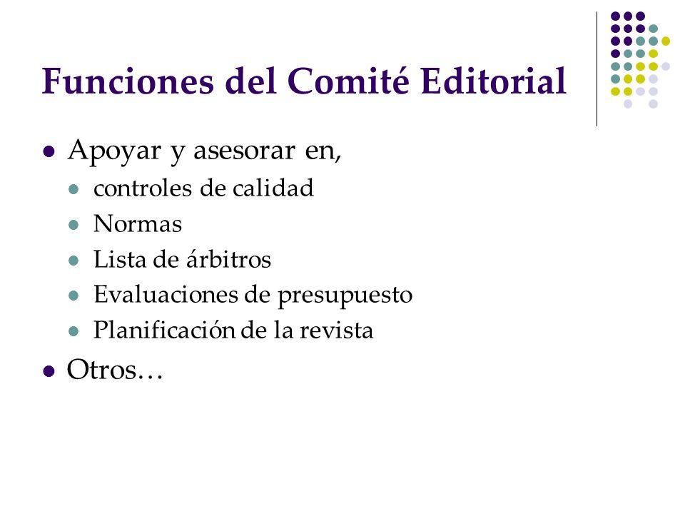 Funciones del Comité Editorial Apoyar y asesorar en, controles de calidad Normas Lista de árbitros Evaluaciones de presupuesto Planificación de la rev