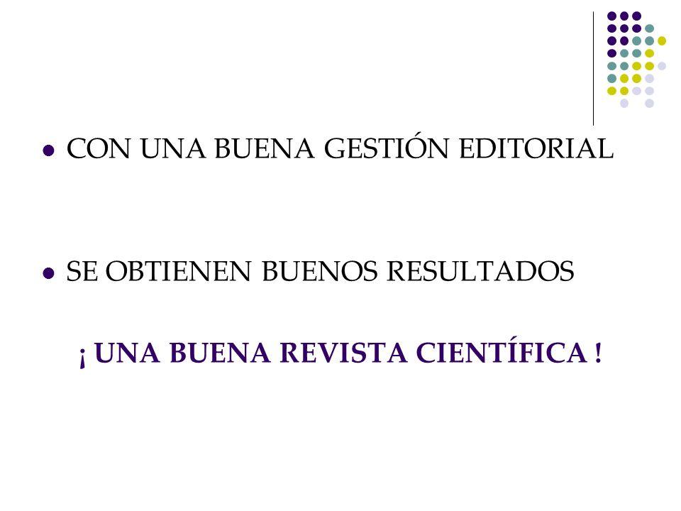 CON UNA BUENA GESTIÓN EDITORIAL SE OBTIENEN BUENOS RESULTADOS ¡ UNA BUENA REVISTA CIENTÍFICA !