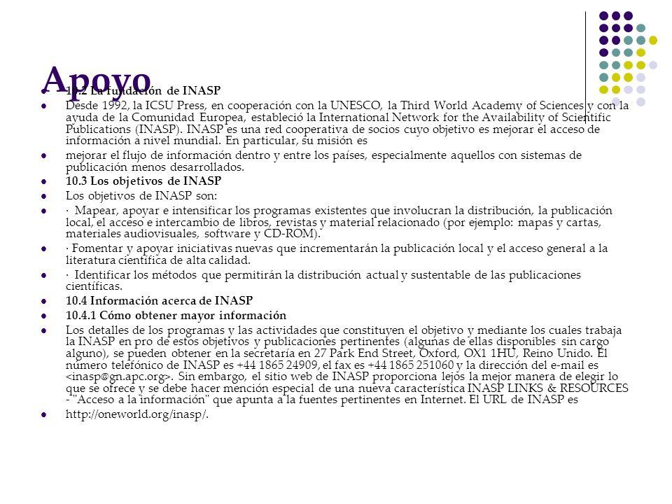 Apoyo 10.2 La fundación de INASP Desde 1992, la ICSU Press, en cooperación con la UNESCO, la Third World Academy of Sciences y con la ayuda de la Comu
