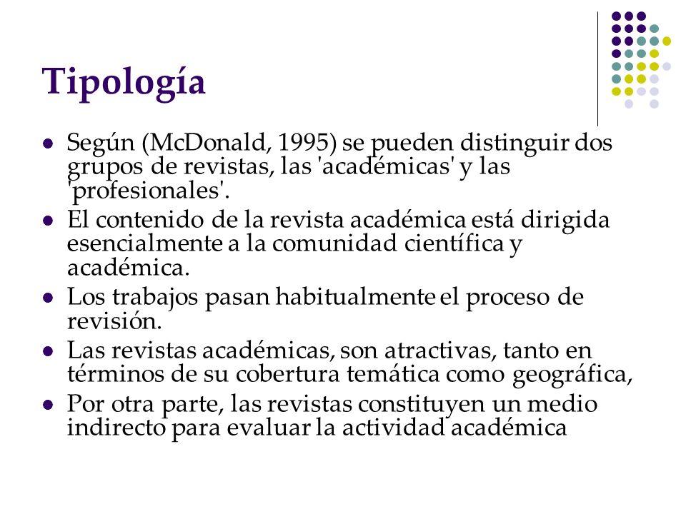 Tipología Según (McDonald, 1995) se pueden distinguir dos grupos de revistas, las 'académicas' y las 'profesionales'. El contenido de la revista acadé