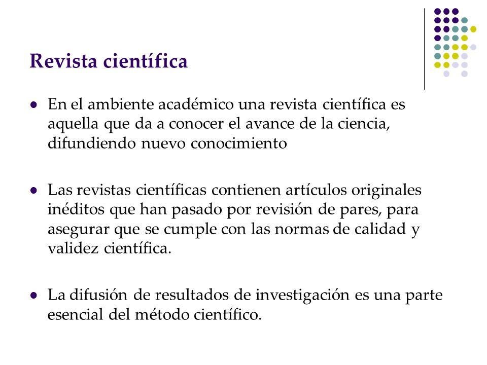 Revista científica En el ambiente académico una revista científica es aquella que da a conocer el avance de la ciencia, difundiendo nuevo conocimiento
