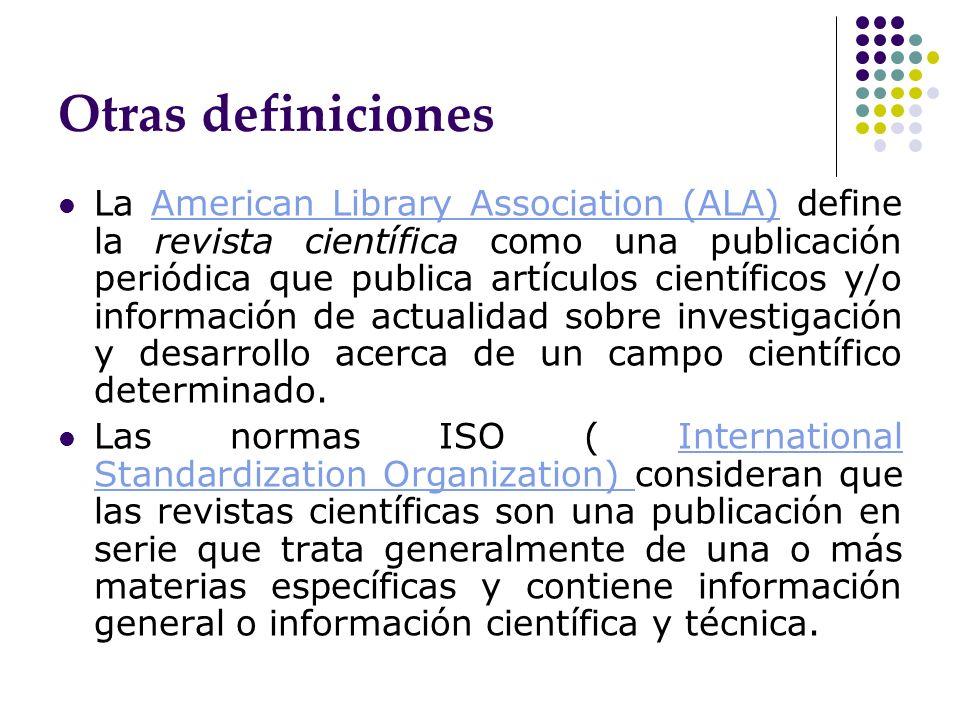 Otras definiciones La American Library Association (ALA) define la revista científica como una publicación periódica que publica artículos científicos