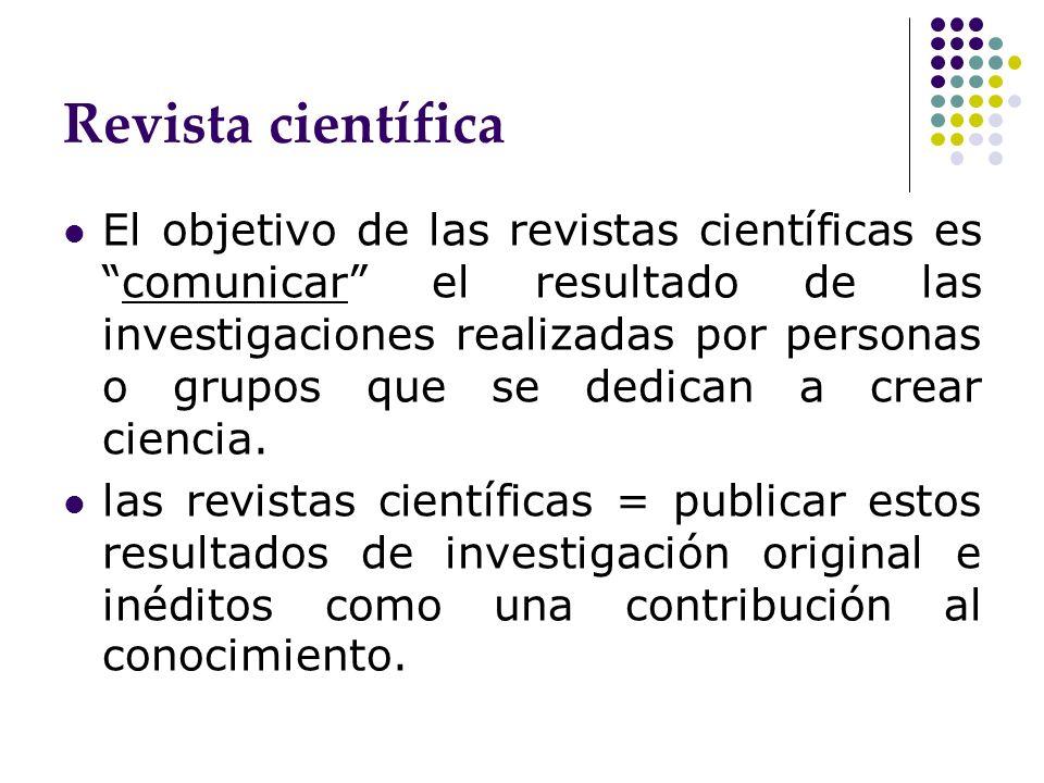 Revista científica El objetivo de las revistas científicas escomunicar el resultado de las investigaciones realizadas por personas o grupos que se ded