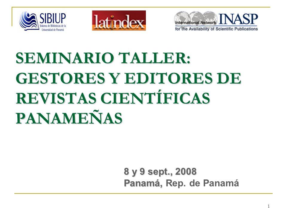 1 SEMINARIO TALLER: GESTORES Y EDITORES DE REVISTAS CIENTÍFICAS PANAMEÑAS 8 y 9 sept., 2008 Panamá, 8 y 9 sept., 2008 Panamá, Rep. de Panamá