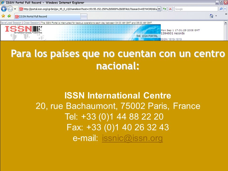 12 Para los países que no cuentan con un centro nacional: ISSN International Centre 20, rue Bachaumont, Paris, France Tel: +33 (0) Fax: +33 (0)