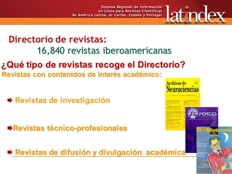 18 16,840 revistas iberoamericanas Directorio de revistas: 16,840 revistas iberoamericanas ¿Qué tipo de revistas recoge el Directorio.