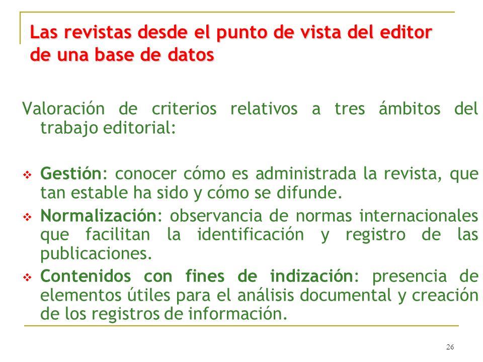 26 Las revistas desde el punto de vista del editor de una base de datos Valoración de criterios relativos a tres ámbitos del trabajo editorial: Gestió