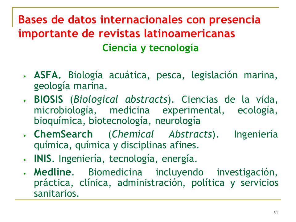 31 Bases de datos internacionales con presencia importante de revistas latinoamericanas Ciencia y tecnología ASFA. Biología acuática, pesca, legislaci