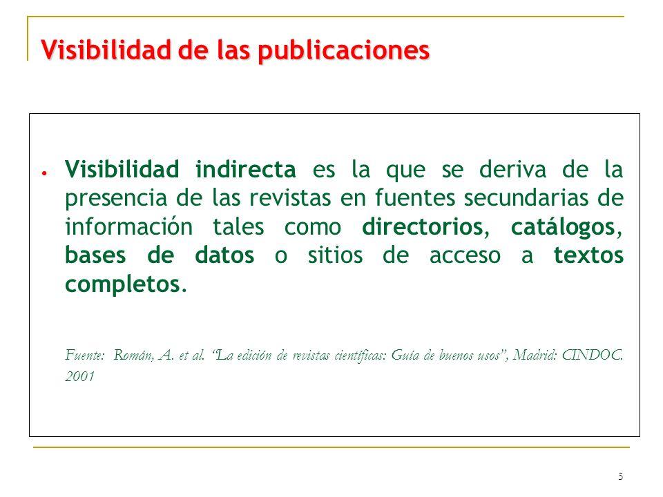 5 Visibilidad de las publicaciones Visibilidad indirecta es la que se deriva de la presencia de las revistas en fuentes secundarias de información tal