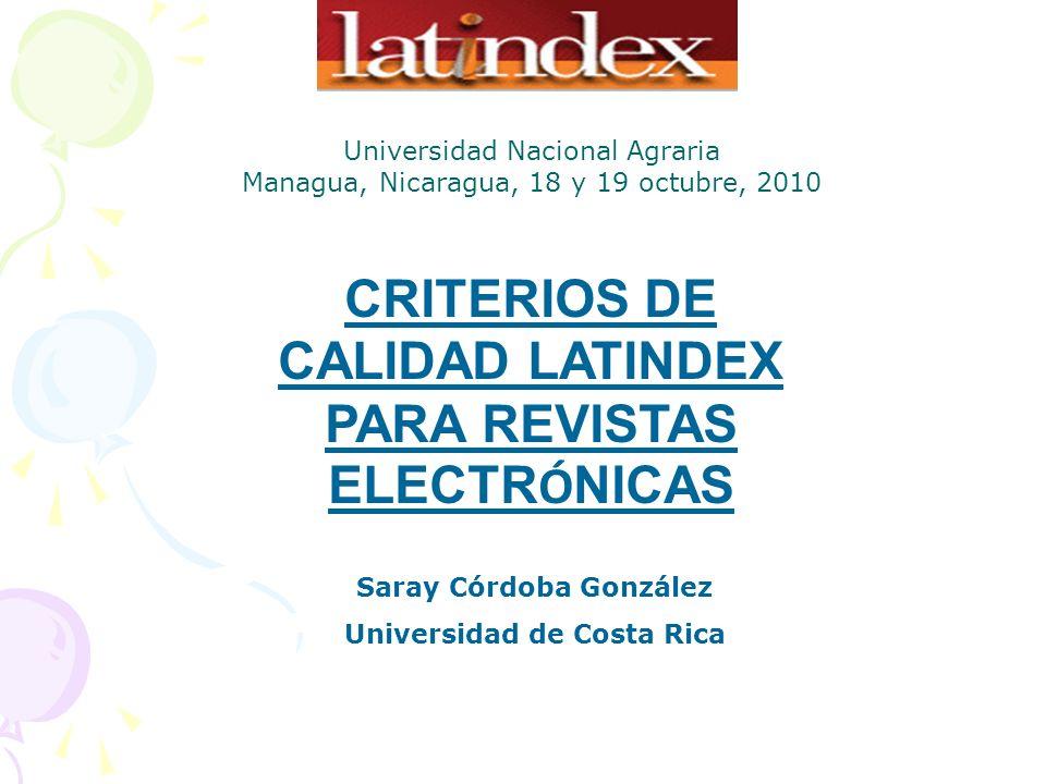 CRITERIOS DE CALIDAD LATINDEX PARA REVISTAS ELECTR Ó NICAS Saray Córdoba González Universidad de Costa Rica Universidad Nacional Agraria Managua, Nica