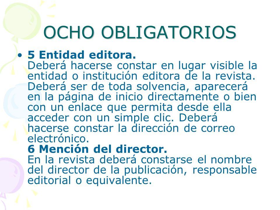 OCHO OBLIGATORIOS 5 Entidad editora. Deberá hacerse constar en lugar visible la entidad o institución editora de la revista. Deberá ser de toda solven