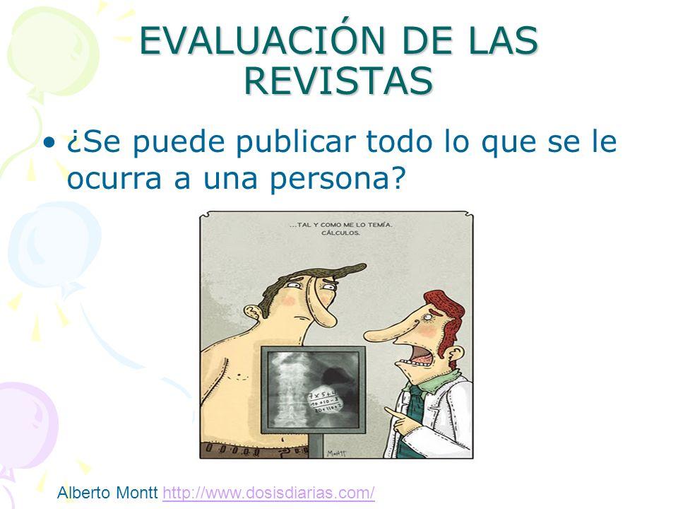 EVALUACIÓN DE LAS REVISTAS ¿Se puede publicar todo lo que se le ocurra a una persona? Alberto Montt http://www.dosisdiarias.com/http://www.dosisdiaria