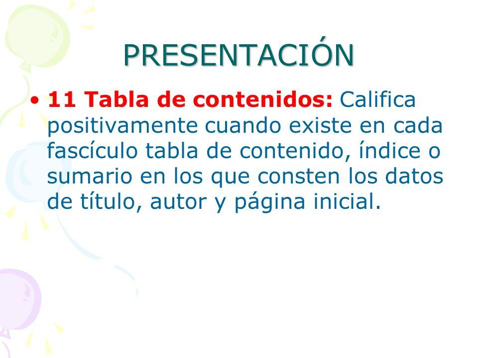 PRESENTACIÓN 11 Tabla de contenidos: Califica positivamente cuando existe en cada fascículo tabla de contenido, índice o sumario en los que consten lo