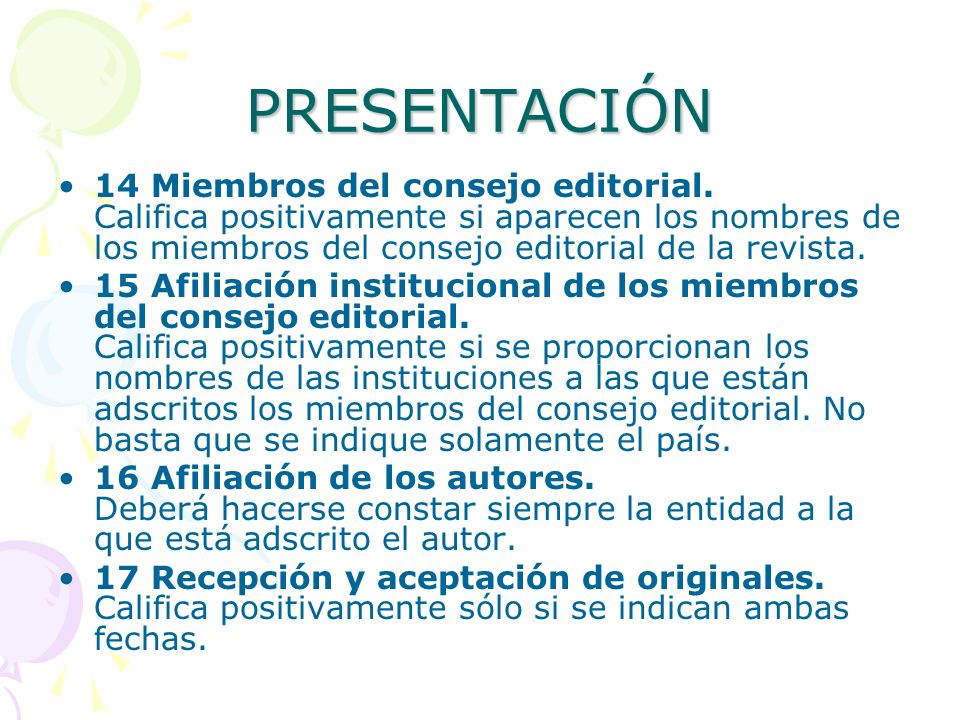 PRESENTACIÓN 14 Miembros del consejo editorial. Califica positivamente si aparecen los nombres de los miembros del consejo editorial de la revista. 15