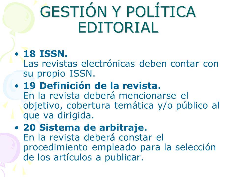 GESTIÓN Y POLÍTICA EDITORIAL 18 ISSN. Las revistas electrónicas deben contar con su propio ISSN. 19 Definición de la revista. En la revista deberá men