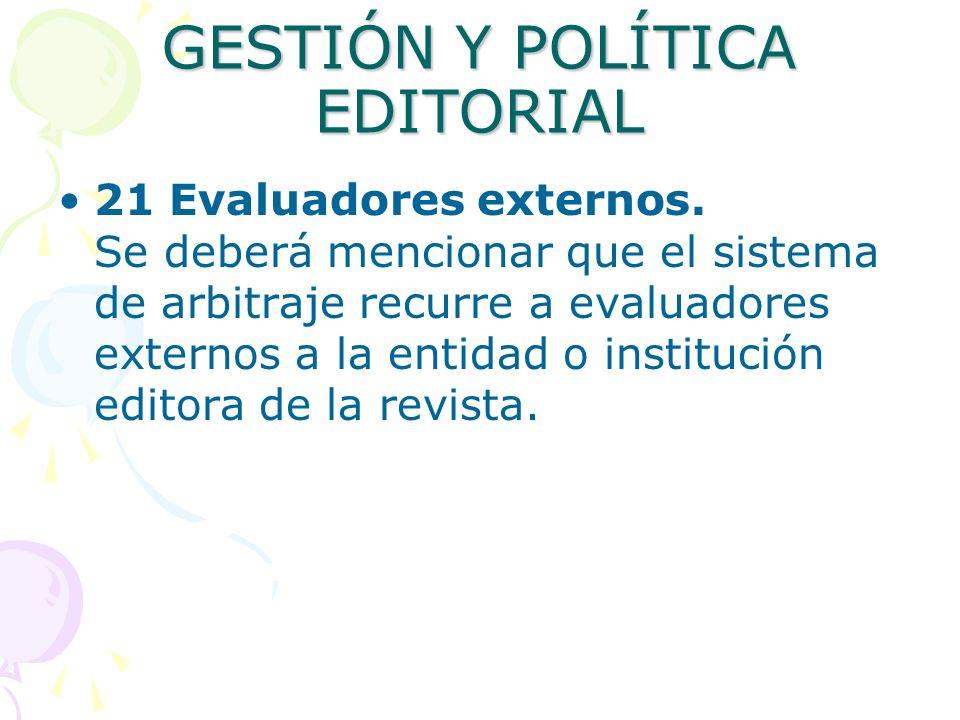 GESTIÓN Y POLÍTICA EDITORIAL 21 Evaluadores externos. Se deberá mencionar que el sistema de arbitraje recurre a evaluadores externos a la entidad o in