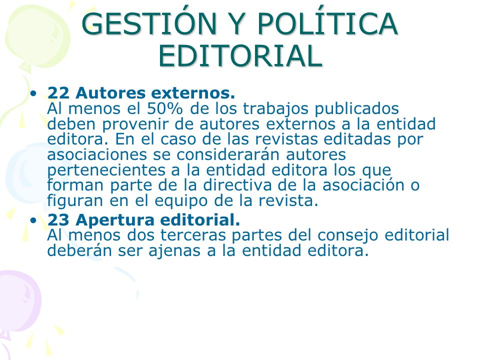 GESTIÓN Y POLÍTICA EDITORIAL 22 Autores externos. Al menos el 50% de los trabajos publicados deben provenir de autores externos a la entidad editora.