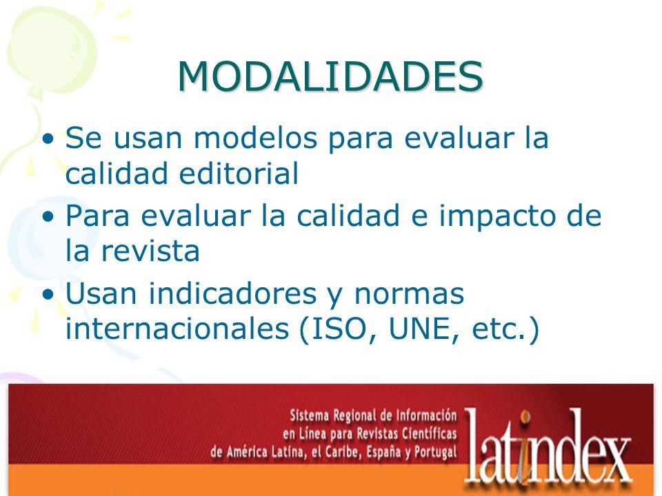 MODALIDADES Se usan modelos para evaluar la calidad editorial Para evaluar la calidad e impacto de la revista Usan indicadores y normas internacionale
