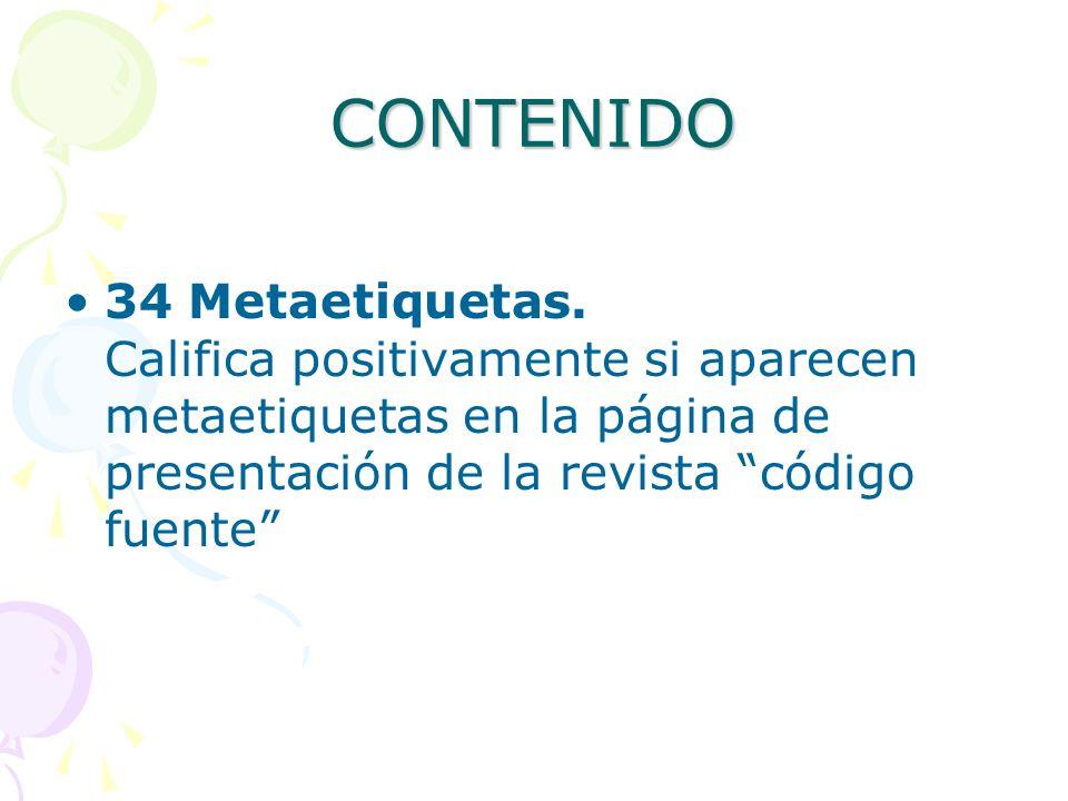 CONTENIDO 34 Metaetiquetas. Califica positivamente si aparecen metaetiquetas en la página de presentación de la revista código fuente
