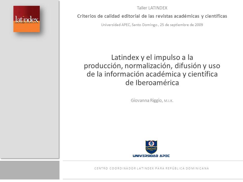 Taller LATINDEX Criterios de calidad editorial de las revistas académicas y científicas Universidad APEC, Santo Domingo, 25 de septiembre de 2009 Lati