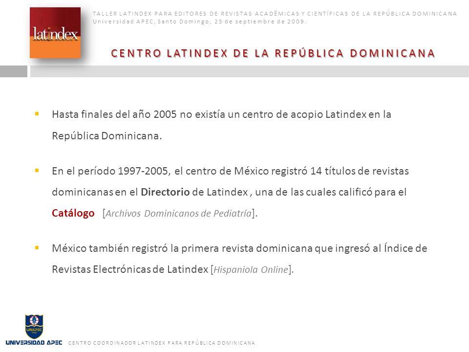 CENTRO LATINDEX DE LA REPÚBLICA DOMINICANA TALLER LATINDEX PARA EDITORES DE REVISTAS ACADÉMICAS Y CIENTÍFICAS DE LA REPÚBLICA DOMINICANA Universidad A