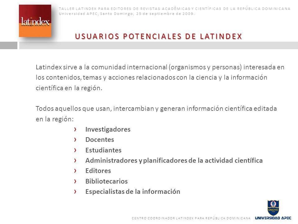 Latindex sirve a la comunidad internacional (organismos y personas) interesada en los contenidos, temas y acciones relacionados con la ciencia y la in