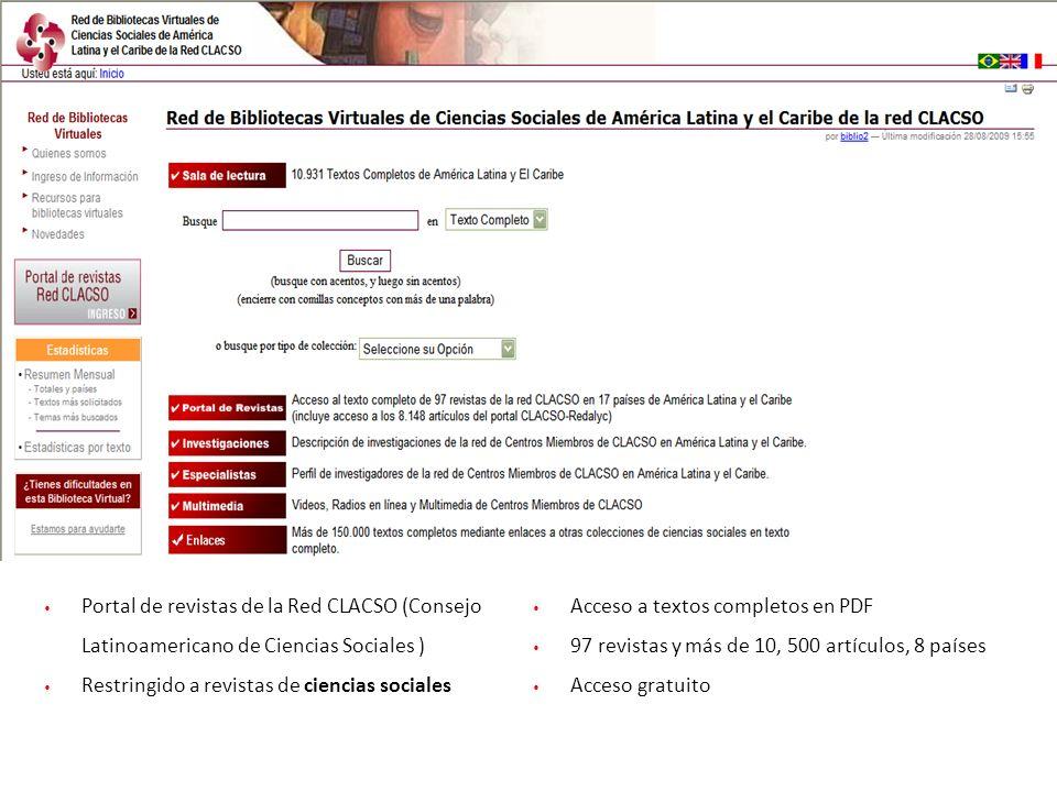Portal de revistas de la Red CLACSO (Consejo Latinoamericano de Ciencias Sociales ) Restringido a revistas de ciencias sociales Acceso a textos comple