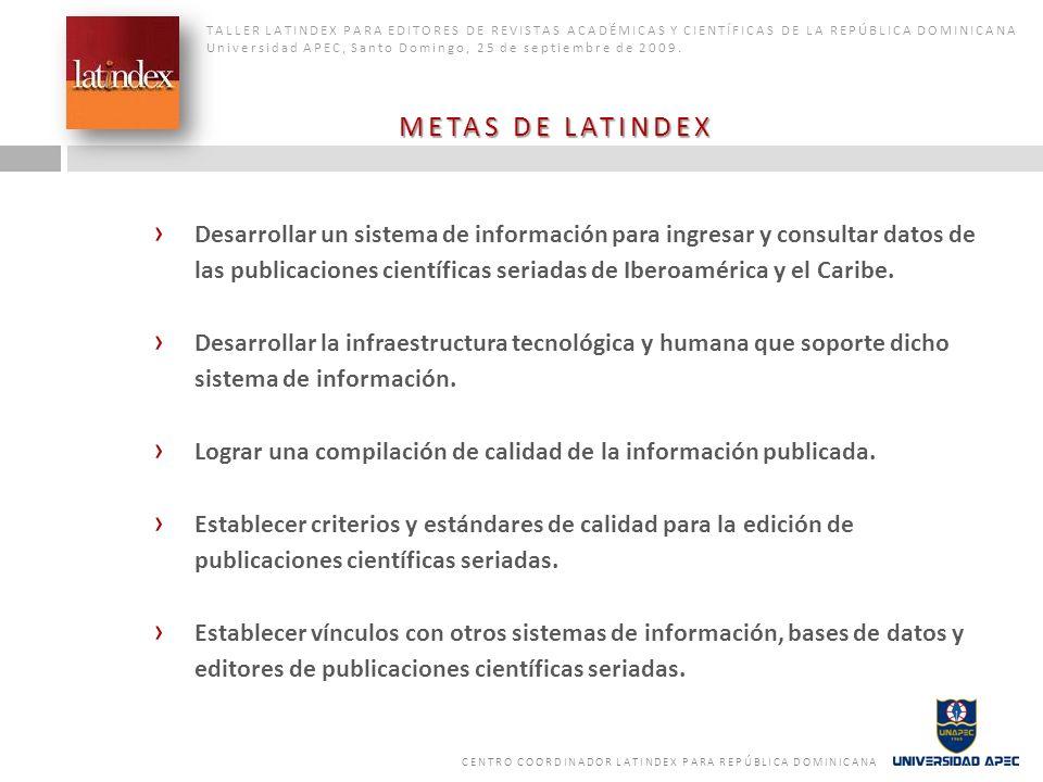 TALLER LATINDEX PARA EDITORES DE REVISTAS ACADÉMICAS Y CIENTÍFICAS DE LA REPÚBLICA DOMINICANA Universidad APEC, Santo Domingo, 25 de septiembre de 2009.