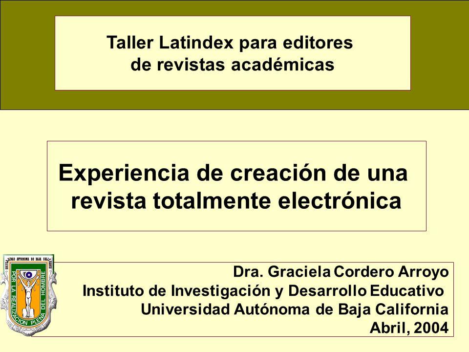 D.R. Latindex Experiencia de creación de una revista totalmente electrónica Dra. Graciela Cordero Arroyo Instituto de Investigación y Desarrollo Educa