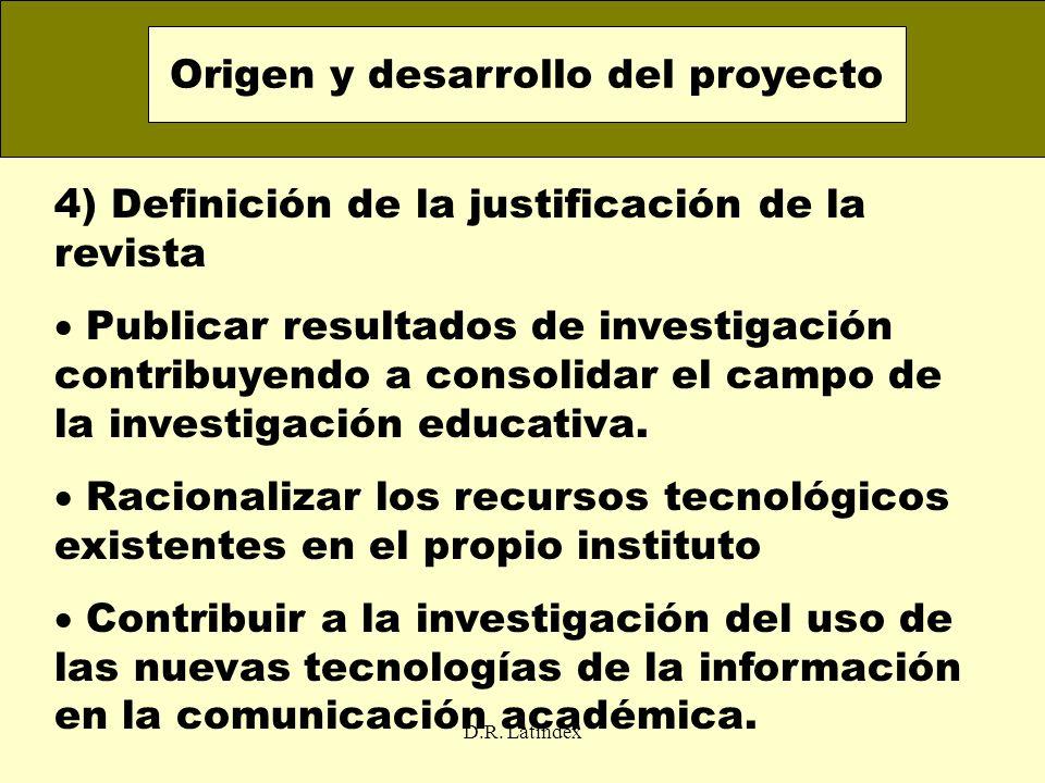 D.R. Latindex 4) Definición de la justificación de la revista Publicar resultados de investigación contribuyendo a consolidar el campo de la investiga