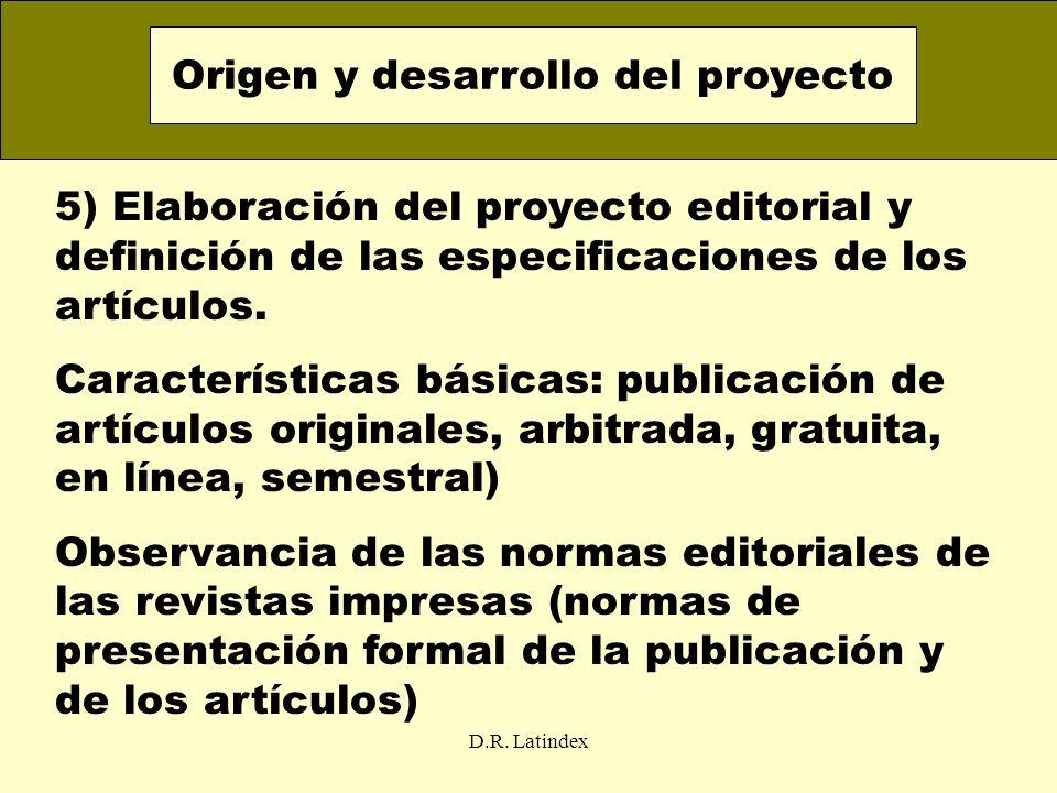 D.R. Latindex 5) Elaboración del proyecto editorial y definición de las especificaciones de los artículos. Características básicas: publicación de art