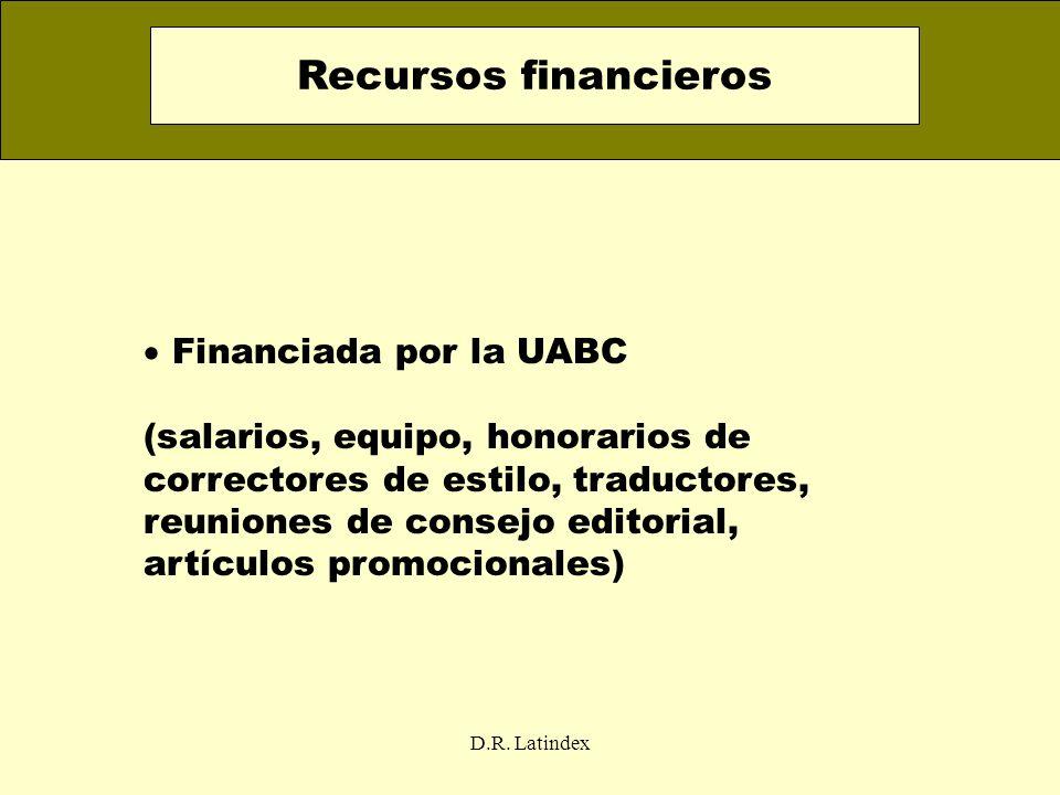 D.R. Latindex Financiada por la UABC (salarios, equipo, honorarios de correctores de estilo, traductores, reuniones de consejo editorial, artículos pr