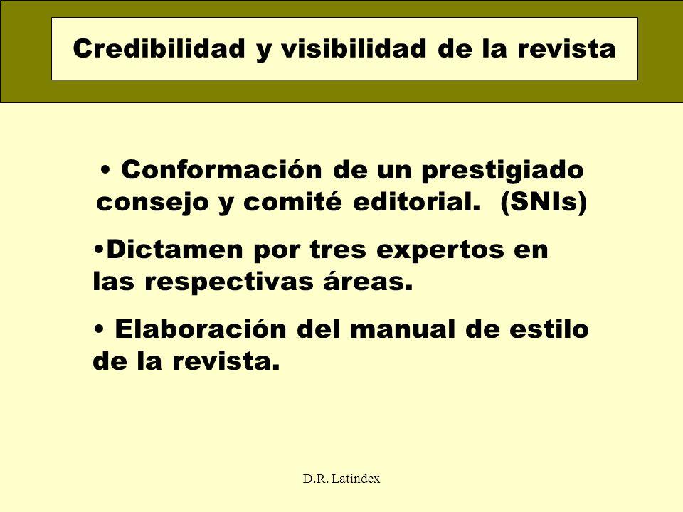 D.R. Latindex Conformación de un prestigiado consejo y comité editorial. (SNIs) Dictamen por tres expertos en las respectivas áreas. Elaboración del m