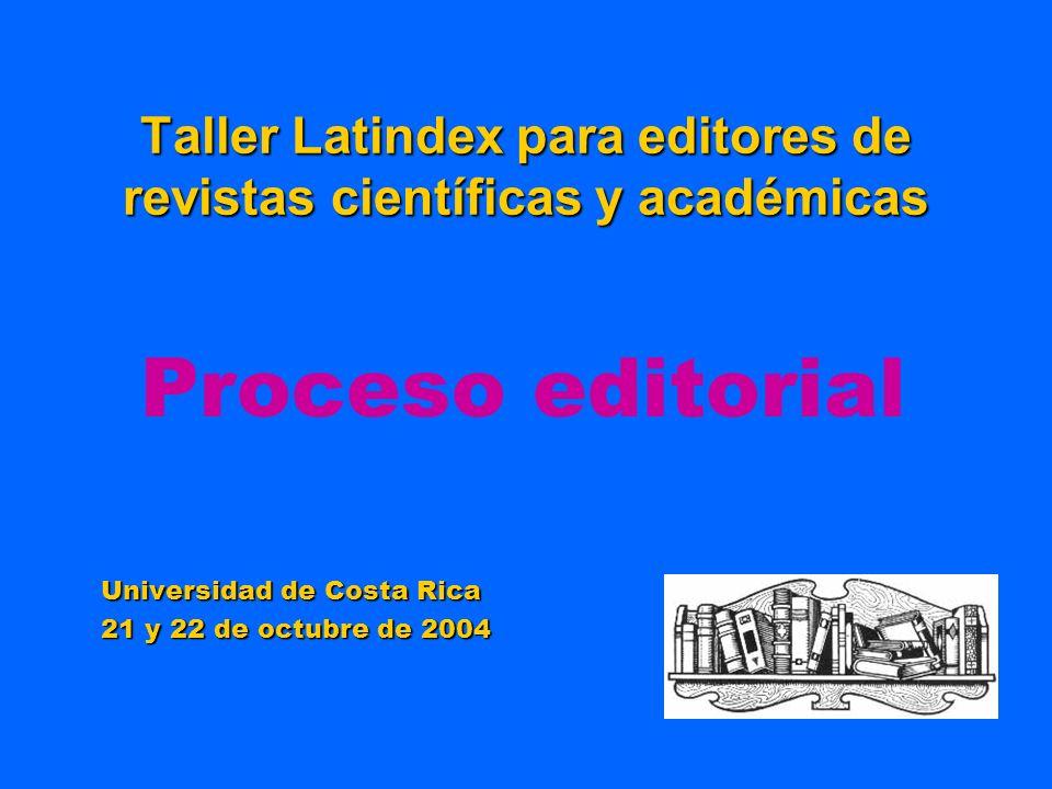 Taller Latindex para editores de revistas científicas y académicas Universidad de Costa Rica 21 y 22 de octubre de 2004 Proceso editorial
