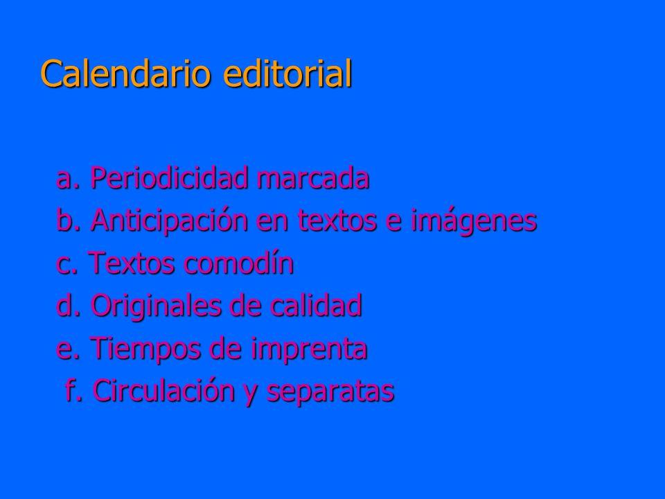Calendario editorial a. Periodicidad marcada b. Anticipación en textos e imágenes c. Textos comodín d. Originales de calidad e. Tiempos de imprenta f.