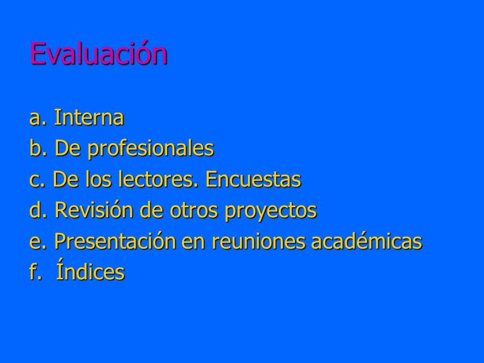 Evaluación a. Interna b. De profesionales c. De los lectores. Encuestas d. Revisión de otros proyectos e. Presentación en reuniones académicas f. Índi