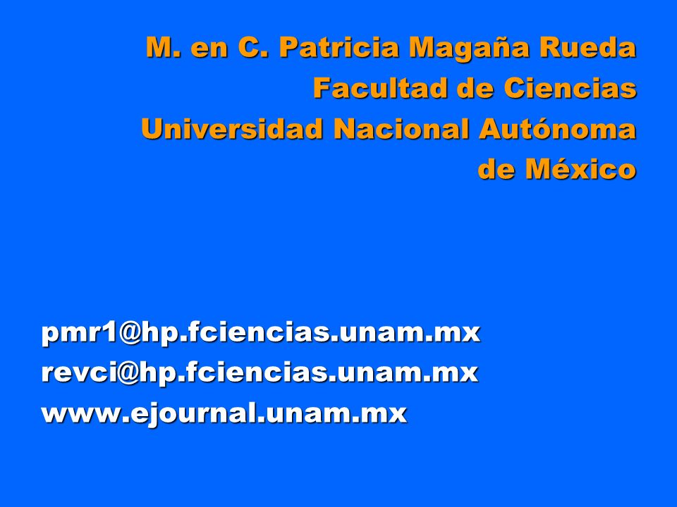 M. en C. Patricia Magaña Rueda Facultad de Ciencias Universidad Nacional Autónoma de México pmr1@hp.fciencias.unam.mxrevci@hp.fciencias.unam.mxwww.ejo