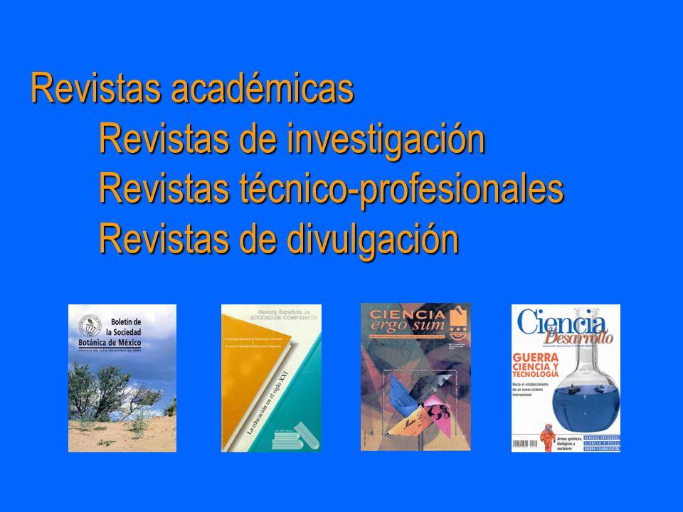 Revistas académicas Revistas de investigación Revistas técnico-profesionales Revistas de divulgación