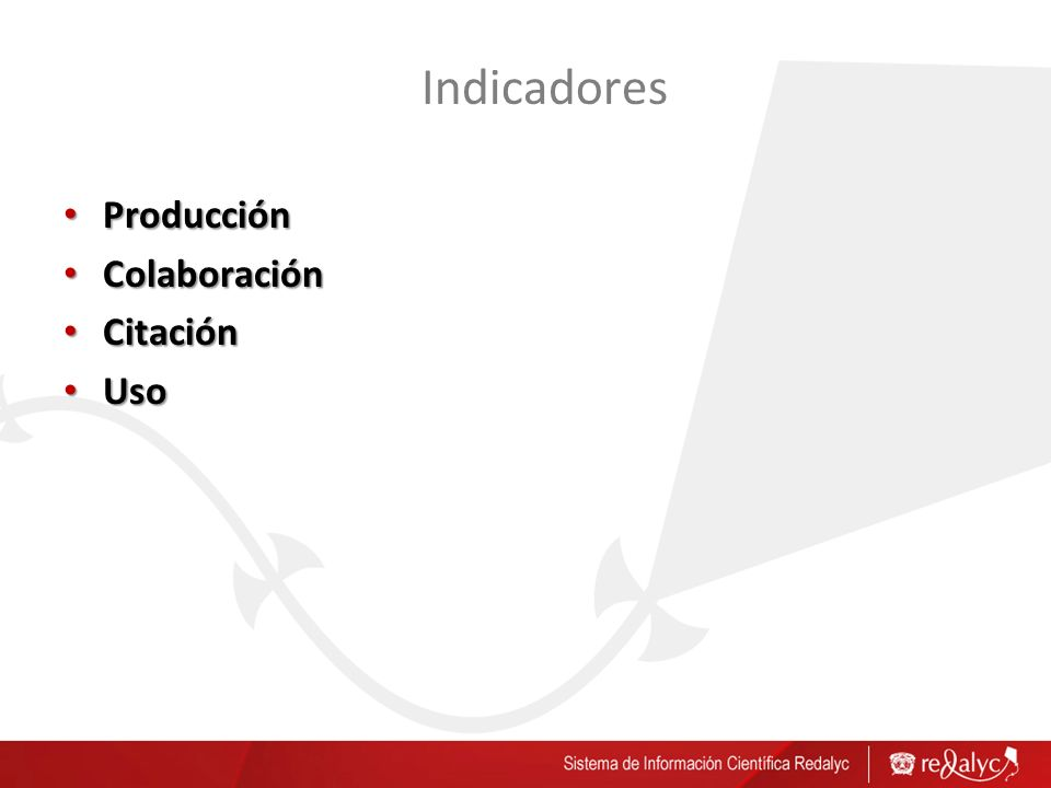 Indicadores Producción Producción Colaboración Colaboración Citación Citación Uso Uso