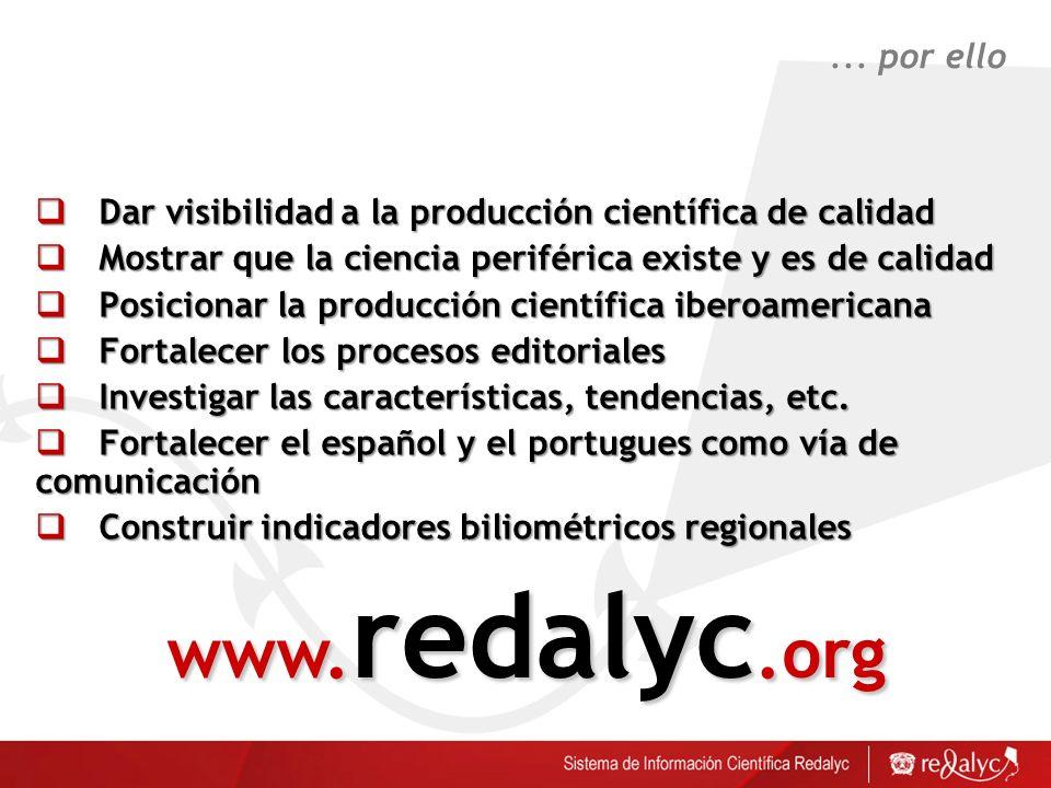 Dar visibilidad a la producción científica de calidad Dar visibilidad a la producción científica de calidad Mostrar que la ciencia periférica existe y