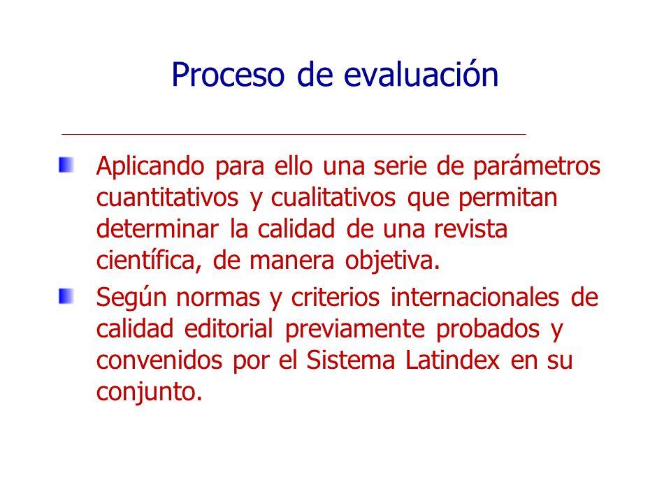 Proceso de evaluación Aplicando para ello una serie de parámetros cuantitativos y cualitativos que permitan determinar la calidad de una revista cient