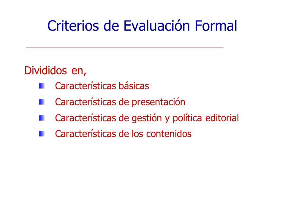 Criterios de Evaluación Formal Divididos en, Características básicas Características de presentación Características de gestión y política editorial C