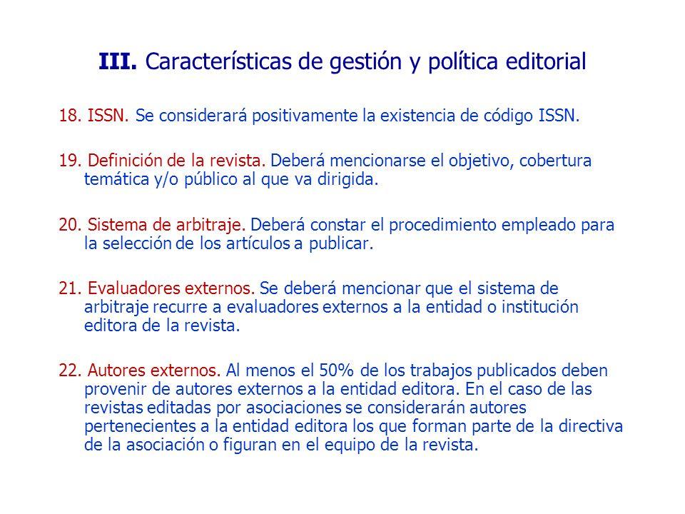 18. ISSN. Se considerará positivamente la existencia de código ISSN. 19. Definición de la revista. Deberá mencionarse el objetivo, cobertura temática