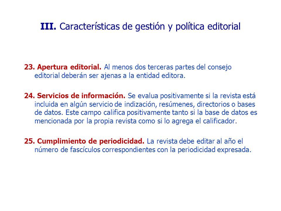 23. Apertura editorial. Al menos dos terceras partes del consejo editorial deberán ser ajenas a la entidad editora. 24. Servicios de información. Se e