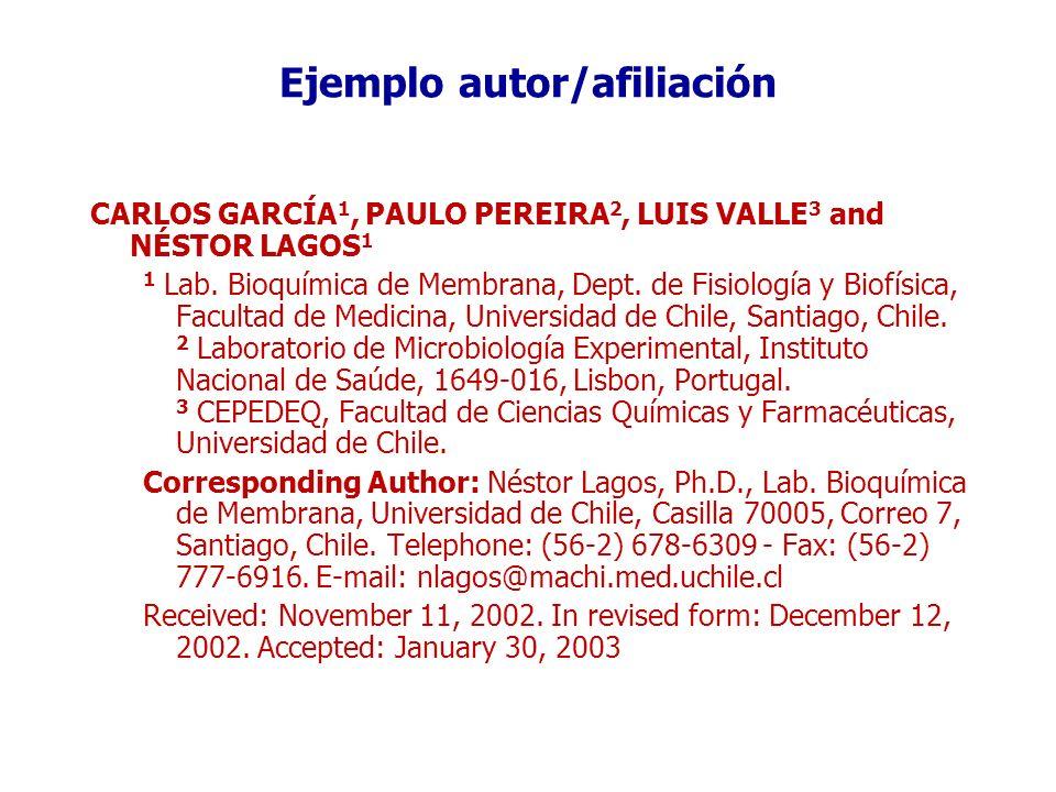Ejemplo autor/afiliación CARLOS GARCÍA 1, PAULO PEREIRA 2, LUIS VALLE 3 and NÉSTOR LAGOS 1 1 Lab. Bioquímica de Membrana, Dept. de Fisiología y Biofís