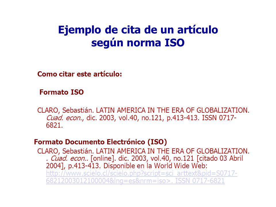 Ejemplo de cita de un artículo según norma ISO Como citar este artículo: Formato ISO CLARO, Sebastián. LATIN AMERICA IN THE ERA OF GLOBALIZATION. Cuad