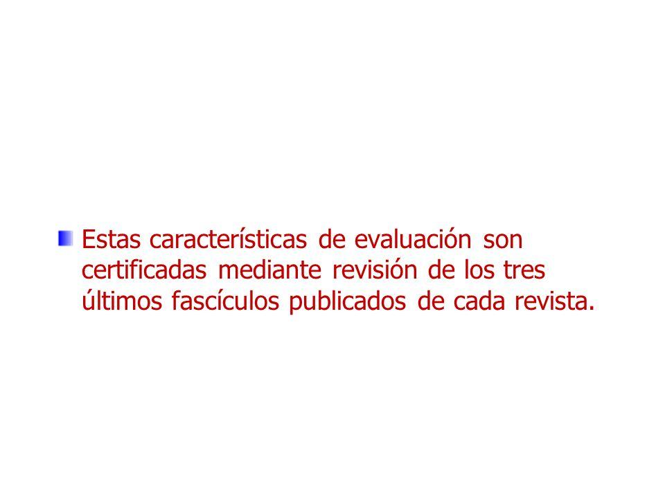 Estas características de evaluación son certificadas mediante revisión de los tres últimos fascículos publicados de cada revista.