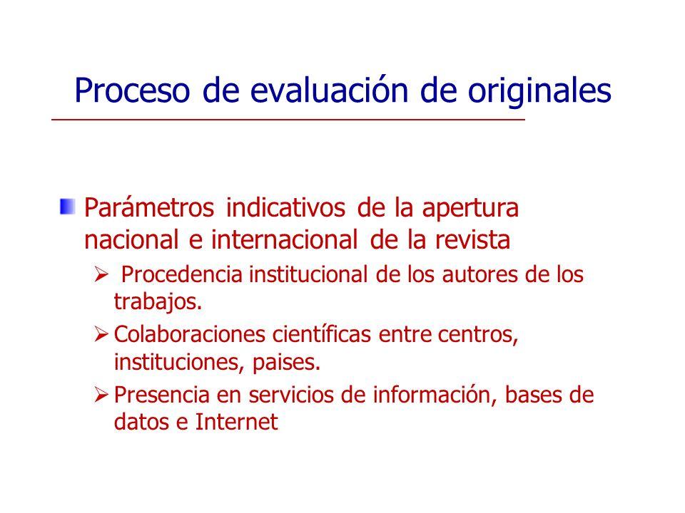 Proceso de evaluación de originales Parámetros indicativos de la apertura nacional e internacional de la revista Procedencia institucional de los auto