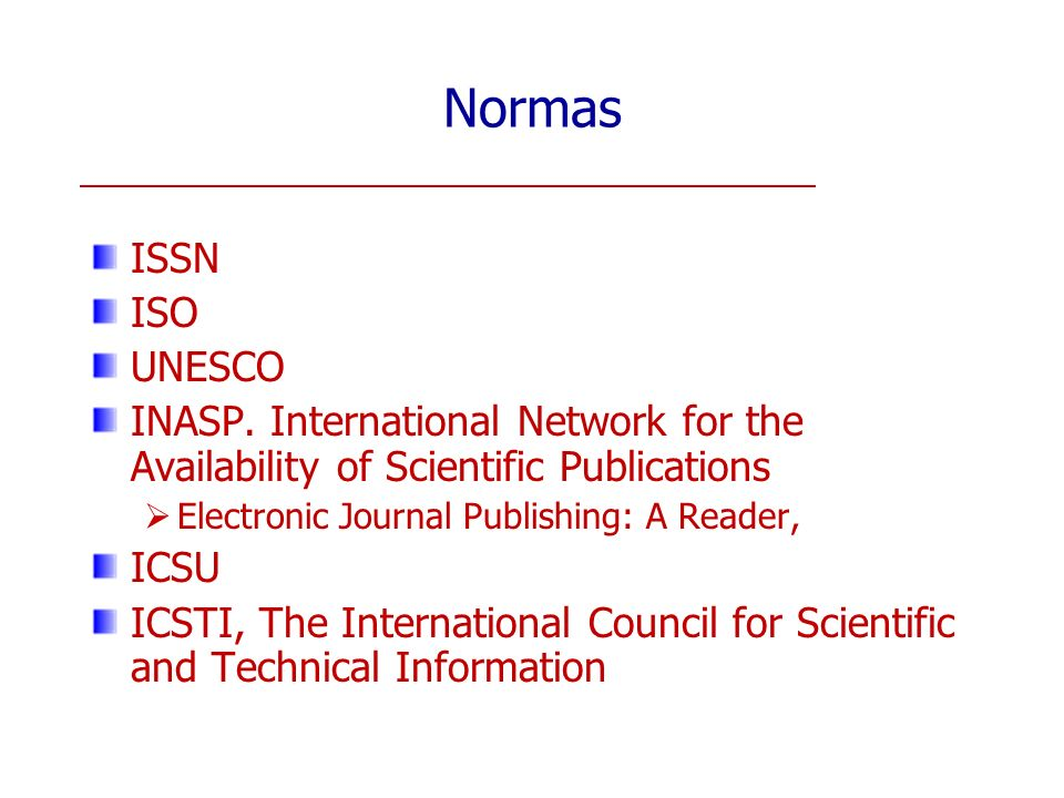 Normas ISSN ISO UNESCO INASP. International Network for the Availability of Scientific Publications Electronic Journal Publishing: A Reader, ICSU ICST