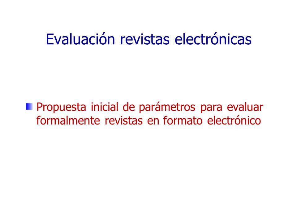 Evaluación revistas electrónicas Propuesta inicial de parámetros para evaluar formalmente revistas en formato electrónico